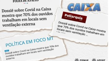 IMPRENSA DESTACA RESULTADO DE PESQUISA SOBRE IMPACTO DA COVID-19 ENTRE OS EMPREGADOS DA CAIXA