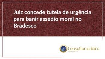 JUSTIÇA PROÍBE BRADESCO DE PRATICAR ASSÉDIO MORAL
