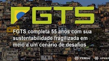 FGTS COMPLETA 55 ANOS COM SUA SUSTENTABILIDADE FRAGILIZADA EM MEIO A UM CENÁRIO DE DESAFIOS
