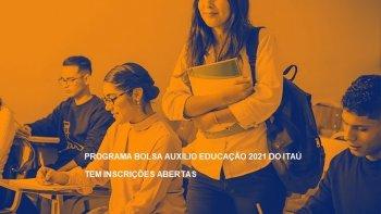 BOLSA AUXÍLIO EDUCAÇÃO 2021 DO ITAÚ TEM INSCRIÇÕES ATÉ O DIA 29