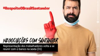 REUNIÃO COM O SANTANDER FOI RETOMADA ONTEM (28/07) E PROSSEGUE DIA 31 DE JULHO